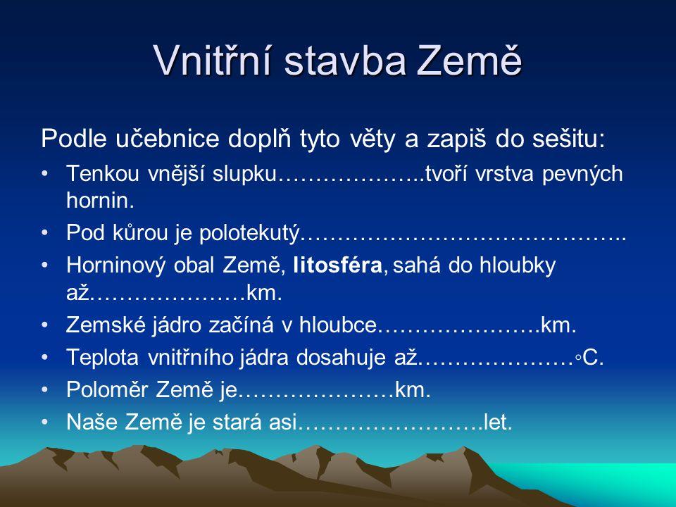 Vnitřní stavba Země Podle učebnice doplň tyto věty a zapiš do sešitu: