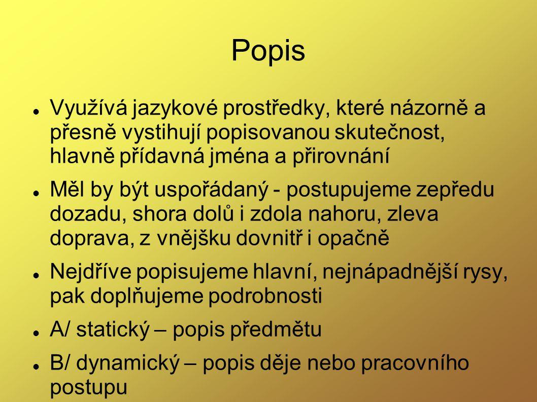 Popis Využívá jazykové prostředky, které názorně a přesně vystihují popisovanou skutečnost, hlavně přídavná jména a přirovnání.