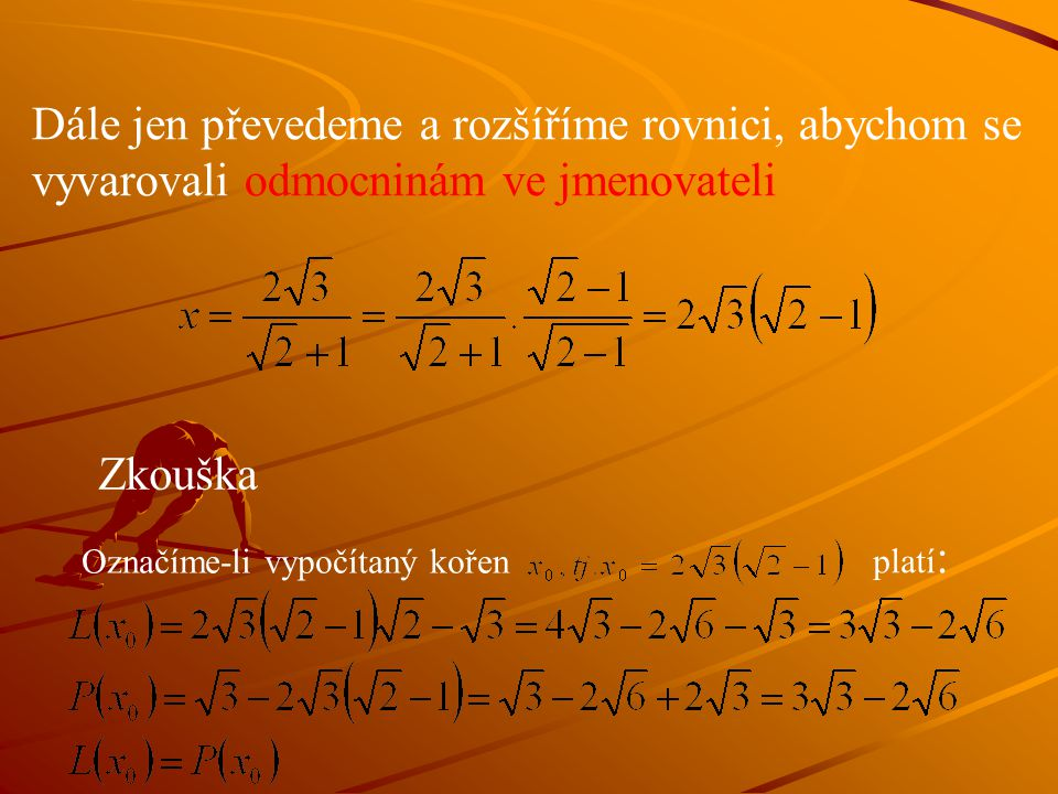 Dále jen převedeme a rozšíříme rovnici, abychom se