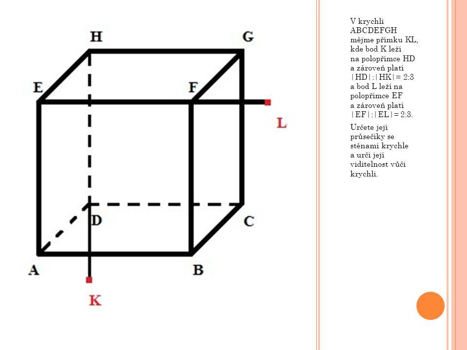 V krychli ABCDEFGH mějme přímku KL, kde bod K leží na polopřímce HD a zároveň platí |HD|:|HK|= 2:3 a bod L leží na polopřímce EF a zároveň platí |EF|:|EL|= 2:3.