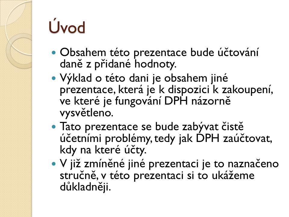 Úvod Obsahem této prezentace bude účtování daně z přidané hodnoty.