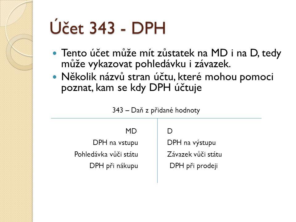 Účet 343 - DPH Tento účet může mít zůstatek na MD i na D, tedy může vykazovat pohledávku i závazek.