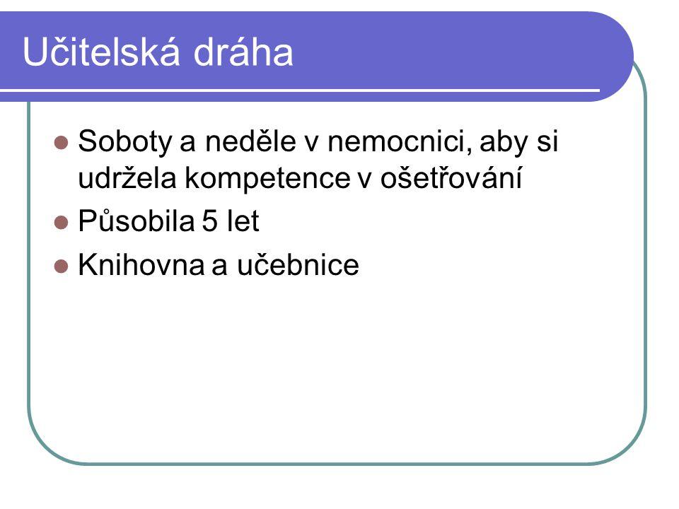 Učitelská dráha Soboty a neděle v nemocnici, aby si udržela kompetence v ošetřování. Působila 5 let.