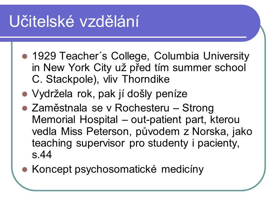 Učitelské vzdělání 1929 Teacher´s College, Columbia University in New York City už před tím summer school C. Stackpole), vliv Thorndike.