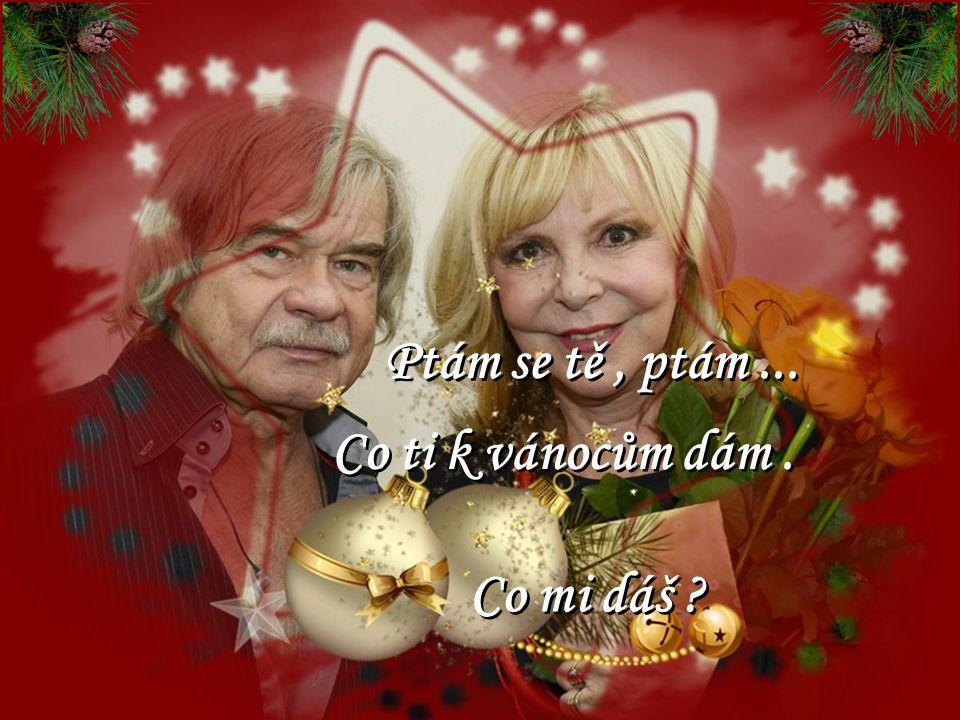 Ptám se tě , ptám ... Co ti k vánocům dám . Co mi dáš