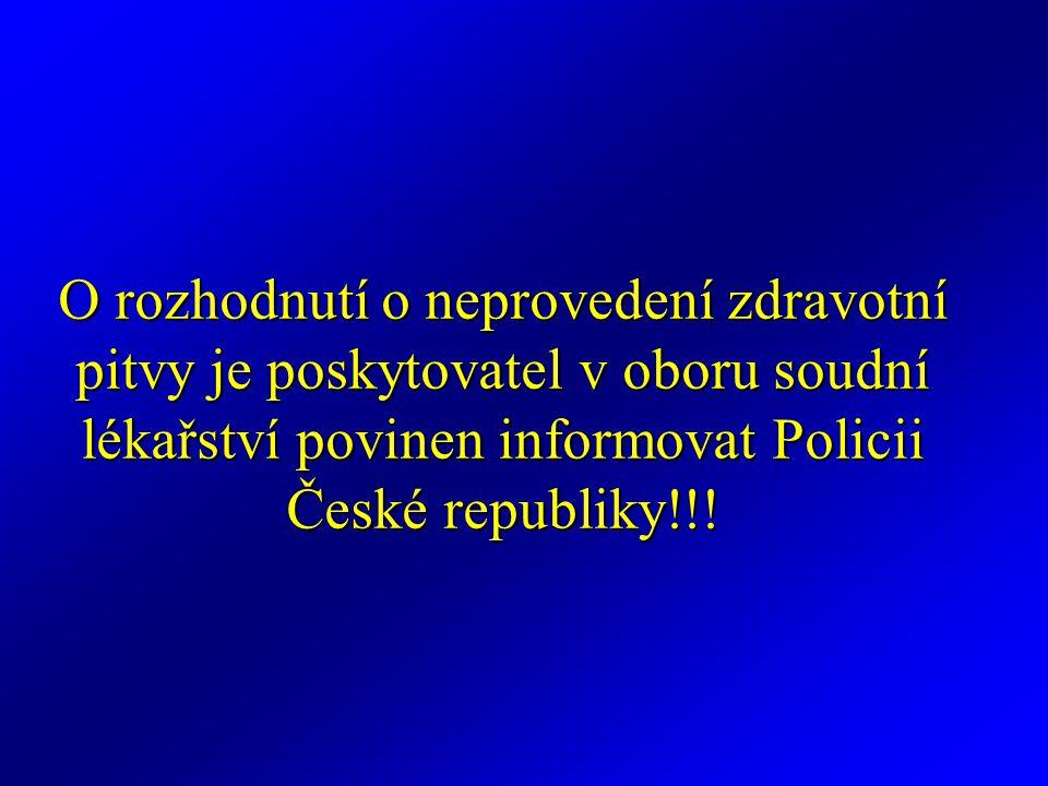 O rozhodnutí o neprovedení zdravotní pitvy je poskytovatel v oboru soudní lékařství povinen informovat Policii České republiky!!!