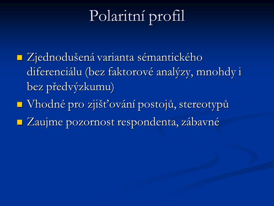 Polaritní profil Zjednodušená varianta sémantického diferenciálu (bez faktorové analýzy, mnohdy i bez předvýzkumu)