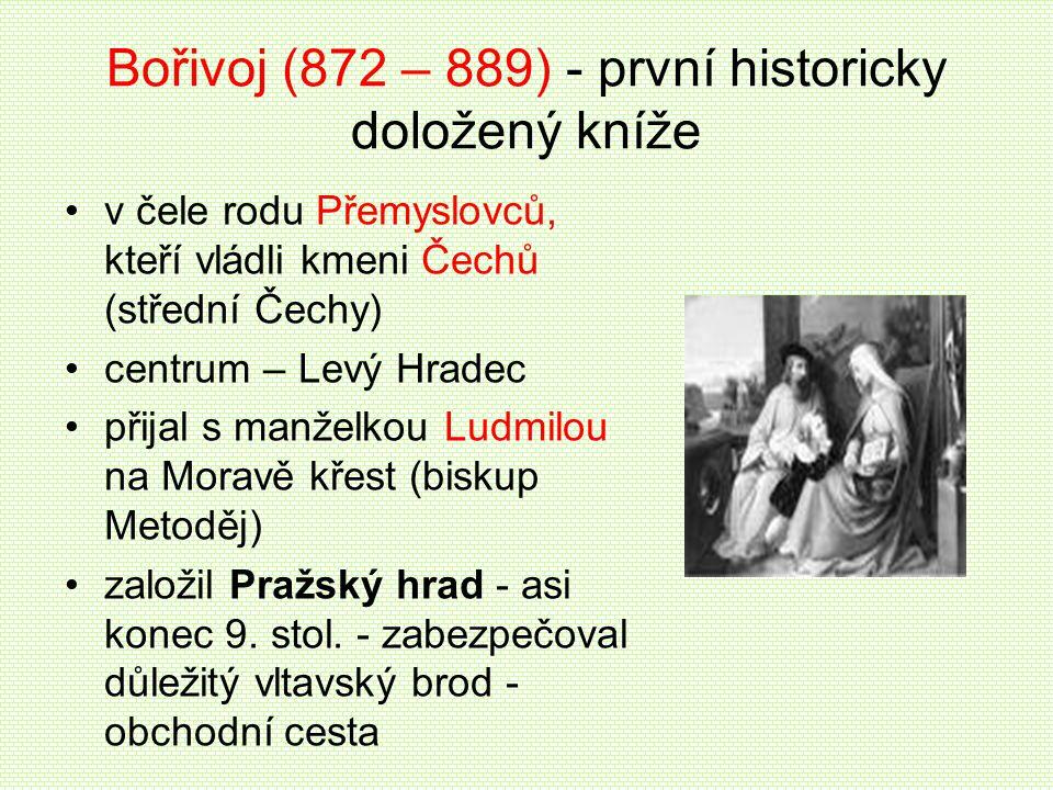 Bořivoj (872 – 889) - první historicky doložený kníže