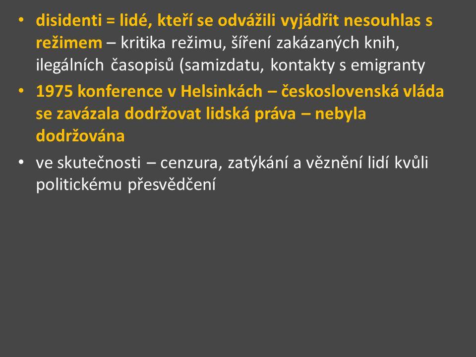 disidenti = lidé, kteří se odvážili vyjádřit nesouhlas s režimem – kritika režimu, šíření zakázaných knih, ilegálních časopisů (samizdatu, kontakty s emigranty