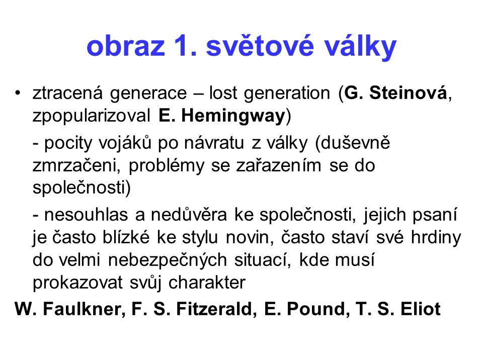 obraz 1. světové války ztracená generace – lost generation (G. Steinová, zpopularizoval E. Hemingway)
