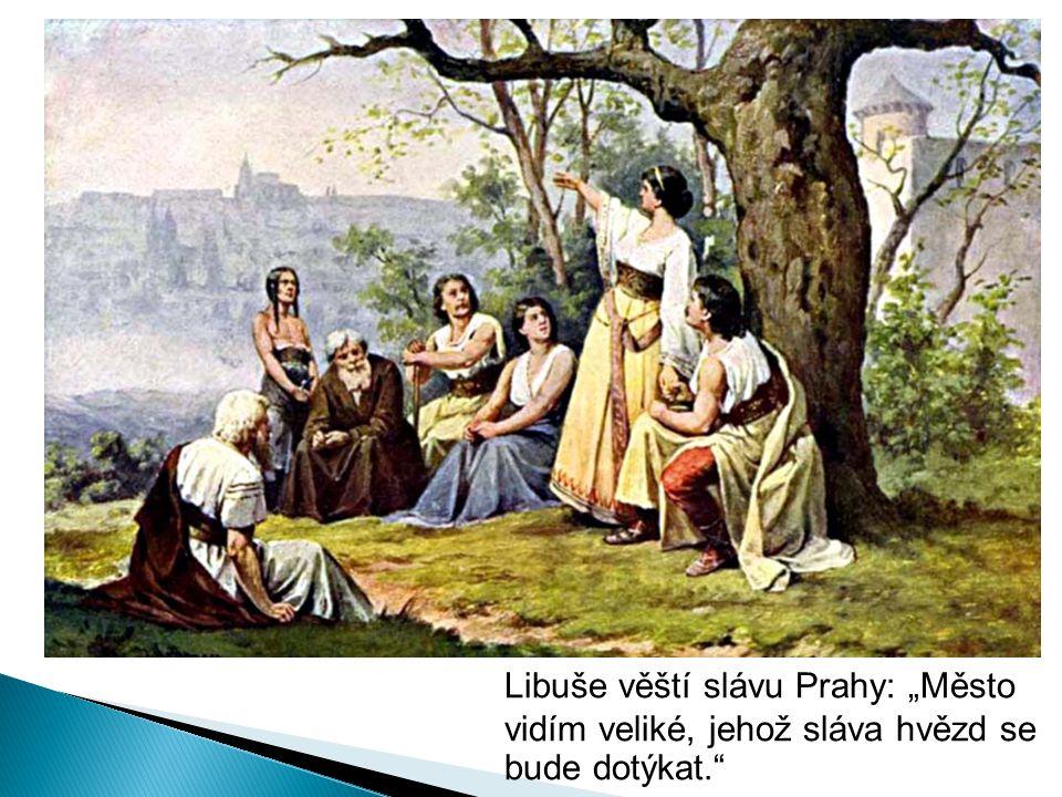 """Libuše věští slávu Prahy: """"Město vidím veliké, jehož sláva hvězd se bude dotýkat."""