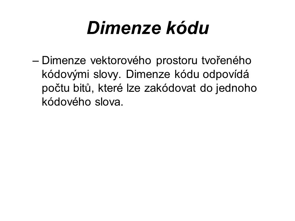 Dimenze kódu Dimenze vektorového prostoru tvořeného kódovými slovy.