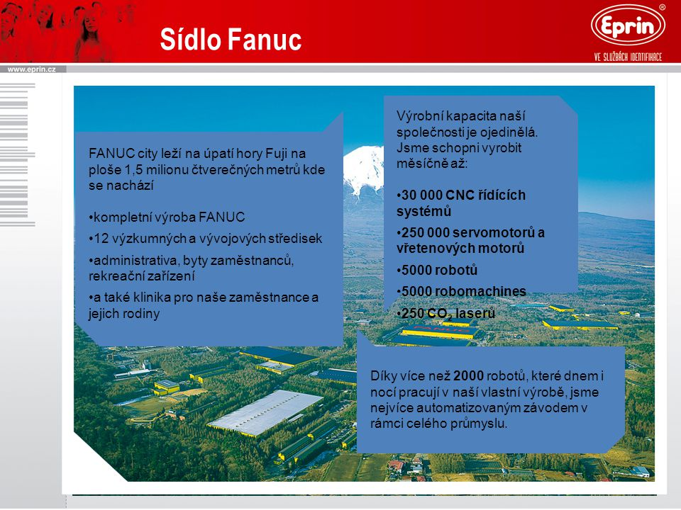 Sídlo Fanuc Výrobní kapacita naší společnosti je ojedinělá. Jsme schopni vyrobit měsíčně až: 30 000 CNC řídících systémů.