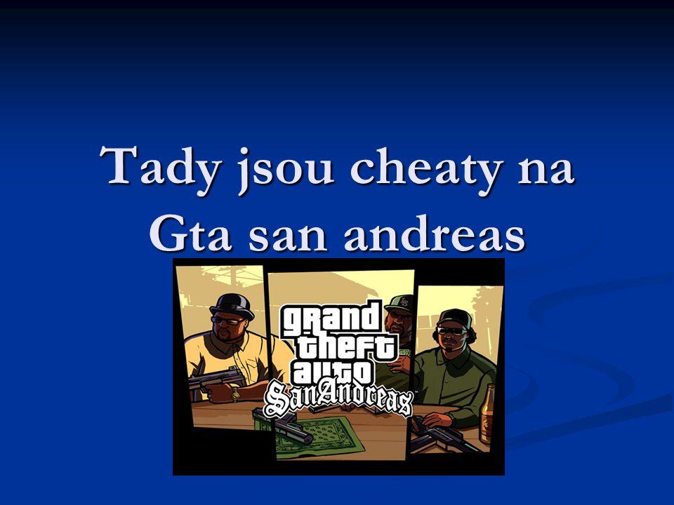 Tady jsou cheaty na Gta san andreas
