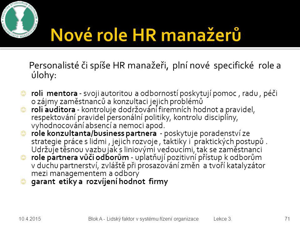Nové role HR manažerů Personalisté či spíše HR manažeři, plní nové specifické role a úlohy: