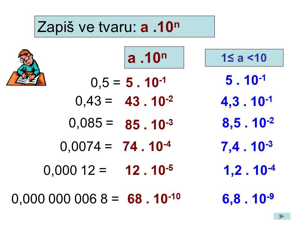 Zapiš ve tvaru: a .10n a .10n 5 . 10-1 0,5 = 5 . 10-1 0,43 = 43 . 10-2