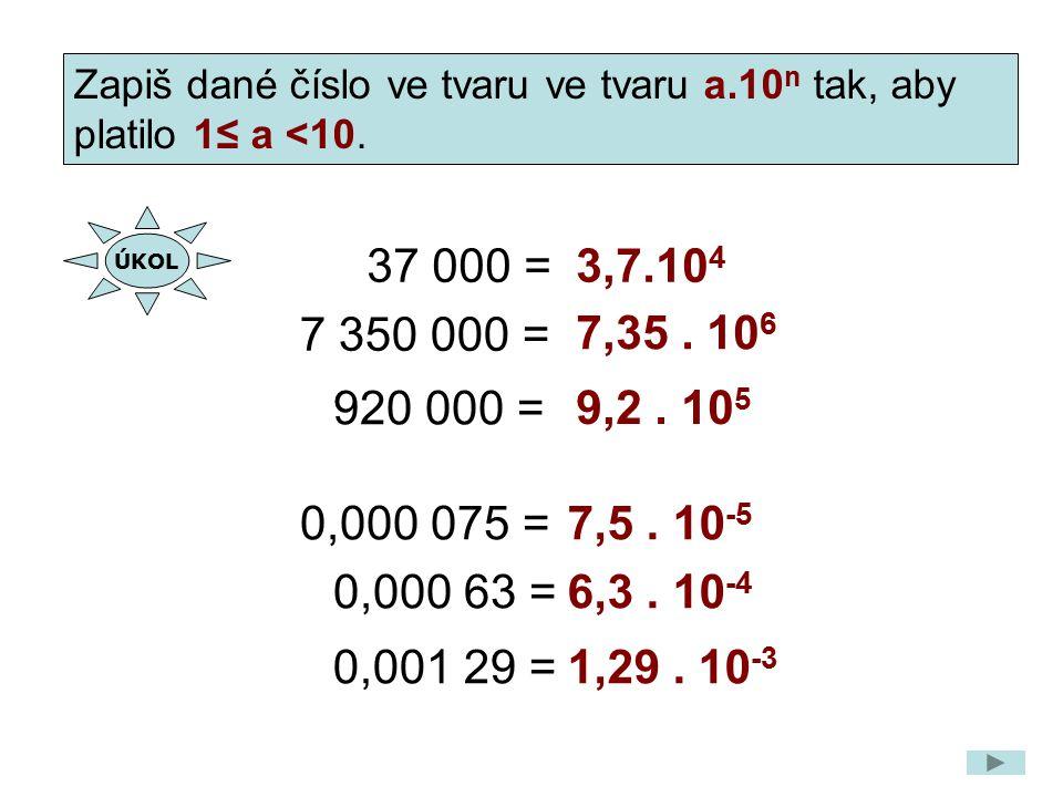 Zapiš dané číslo ve tvaru ve tvaru a.10n tak, aby platilo 1≤ a <10.