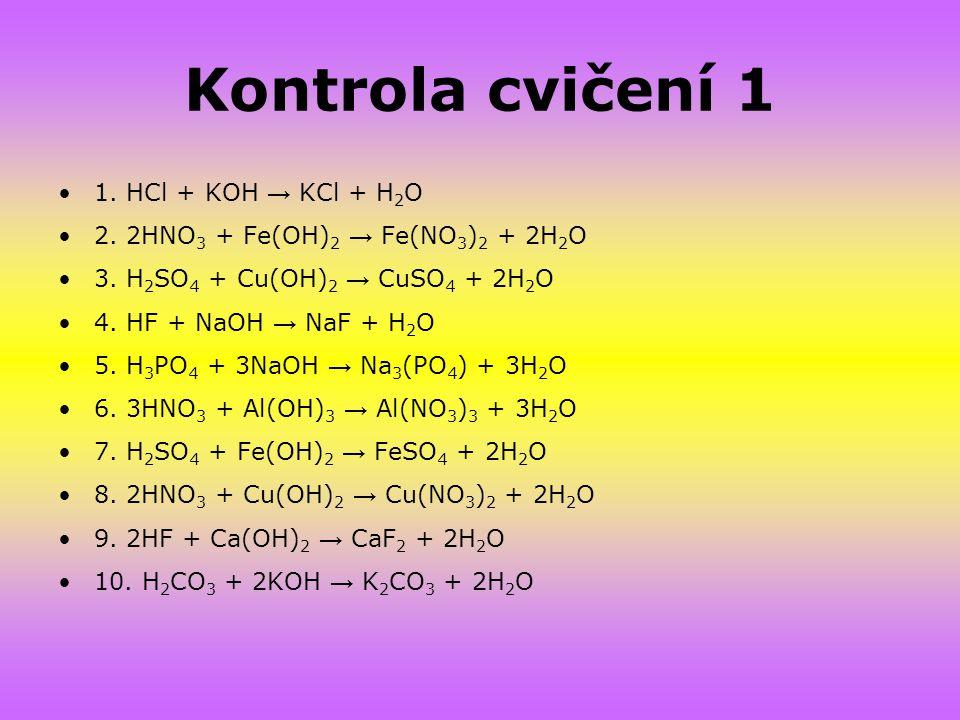Kontrola cvičení 1 1. HCl + KOH → KCl + H2O