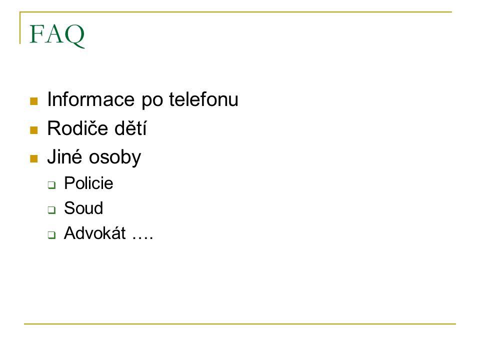 FAQ Informace po telefonu Rodiče dětí Jiné osoby Policie Soud