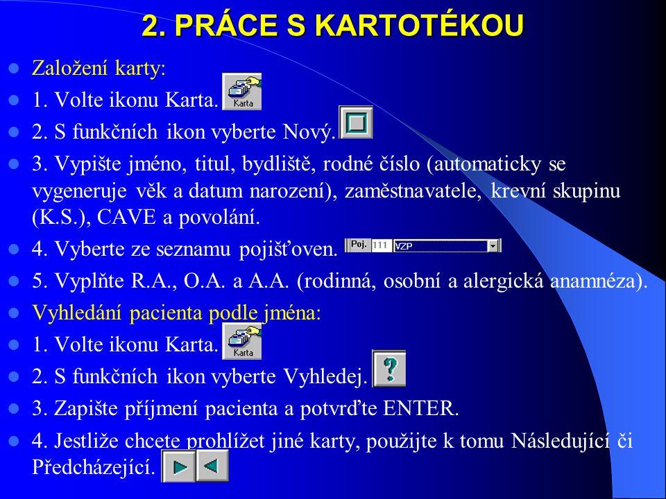 2. PRÁCE S KARTOTÉKOU Založení karty: 1. Volte ikonu Karta.
