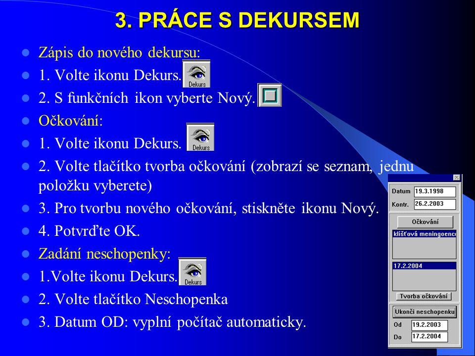 3. PRÁCE S DEKURSEM Zápis do nového dekursu: 1. Volte ikonu Dekurs.