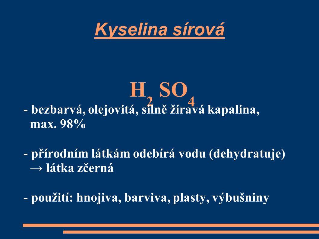 H2 SO4 Kyselina sírová - bezbarvá, olejovitá, silně žíravá kapalina,