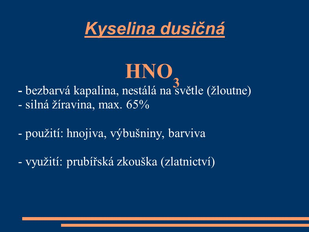 HNO3 Kyselina dusičná - bezbarvá kapalina, nestálá na světle (žloutne)