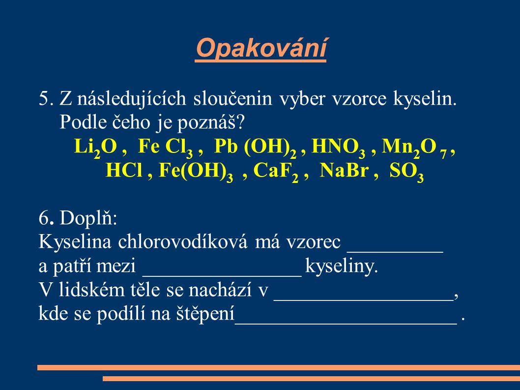 Opakování 5. Z následujících sloučenin vyber vzorce kyselin.