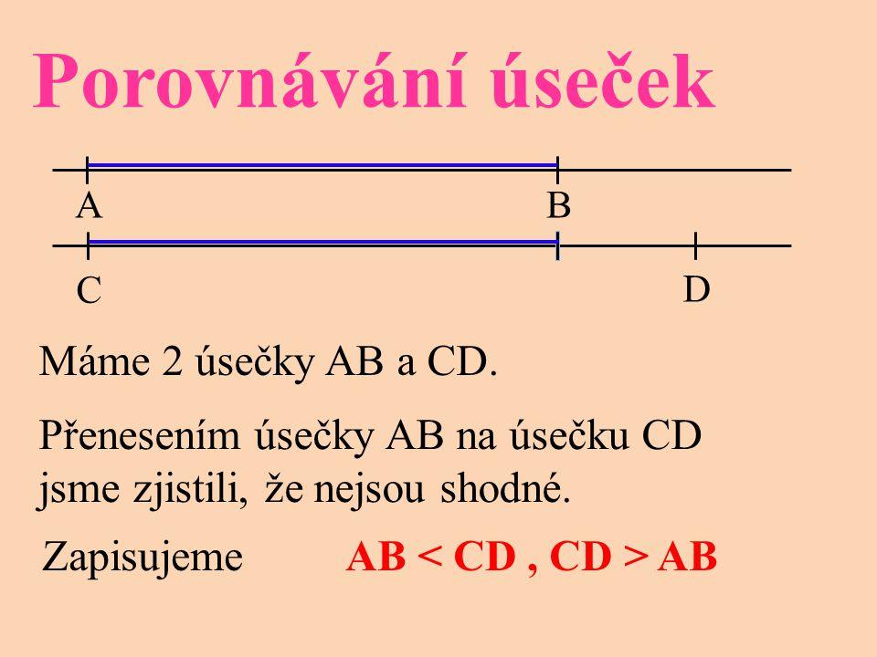 Porovnávání úseček Máme 2 úsečky AB a CD.