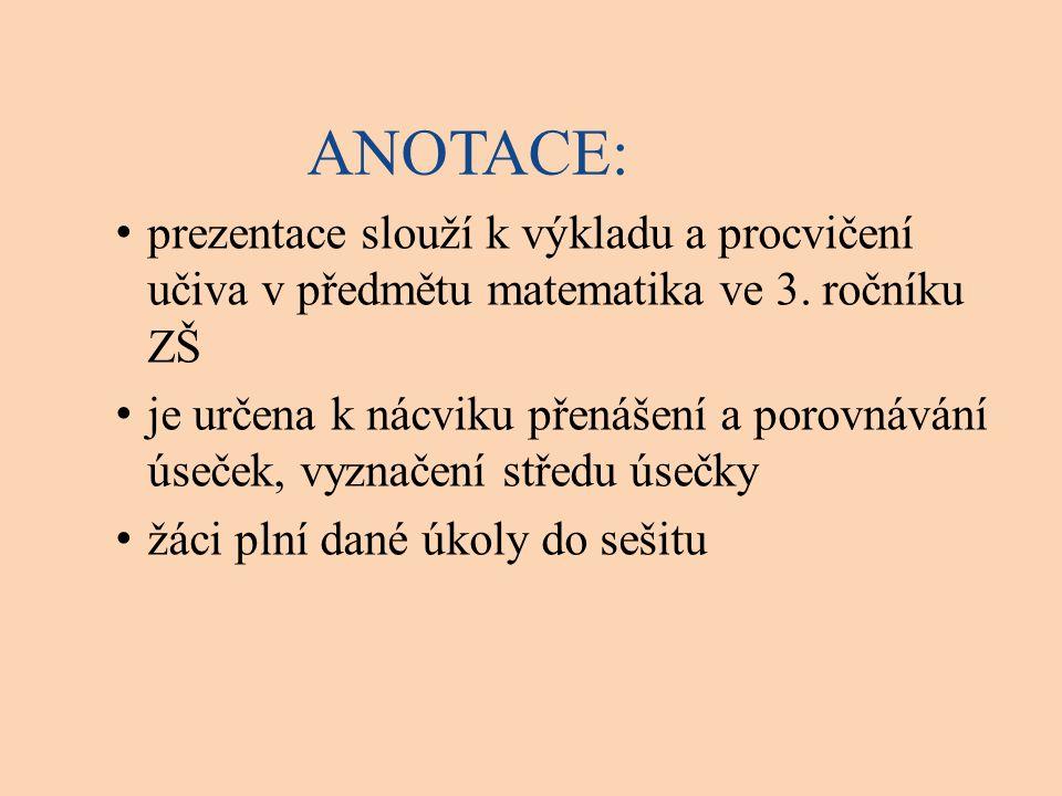 ANOTACE: prezentace slouží k výkladu a procvičení učiva v předmětu matematika ve 3. ročníku ZŠ.