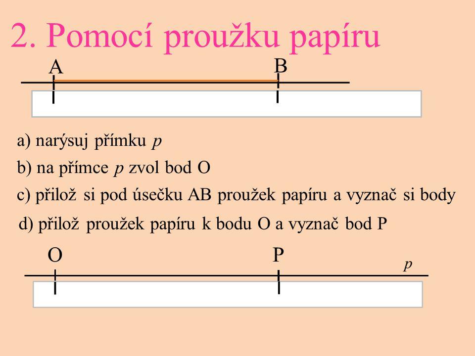 2. Pomocí proužku papíru O P a) narýsuj přímku p