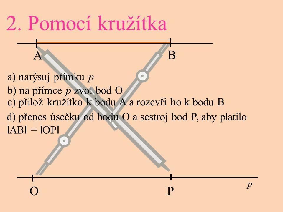2. Pomocí kružítka O P a) narýsuj přímku p b) na přímce p zvol bod O