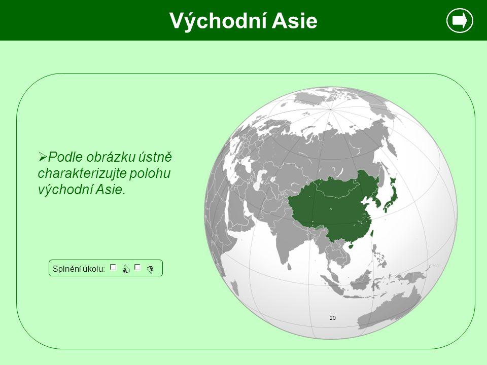 Východní Asie Podle obrázku ústně charakterizujte polohu východní Asie. Splnění úkolu:   20
