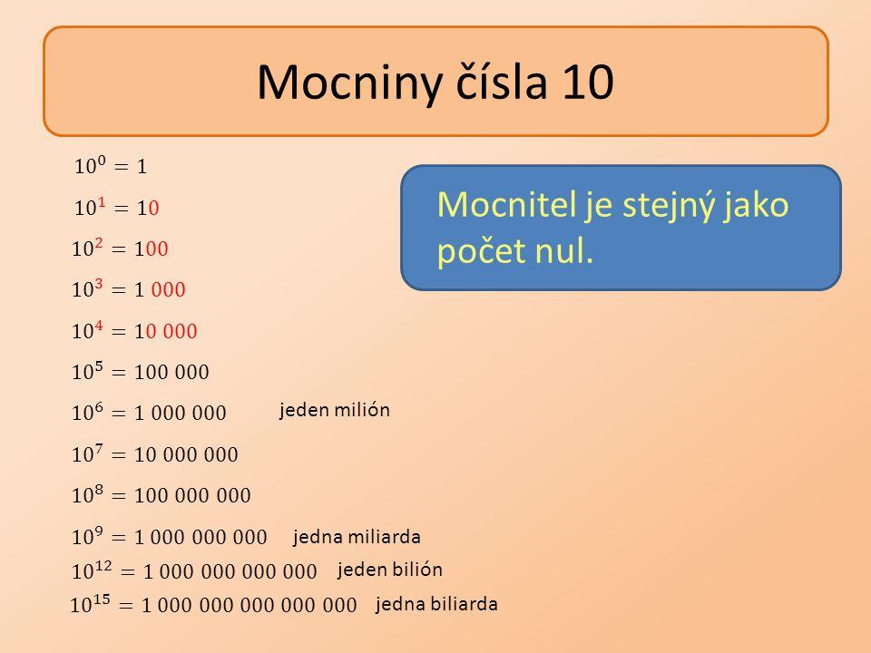Mocniny čísla 10 Mocnitel je stejný jako počet nul. 10 0 =1 10 1 =10