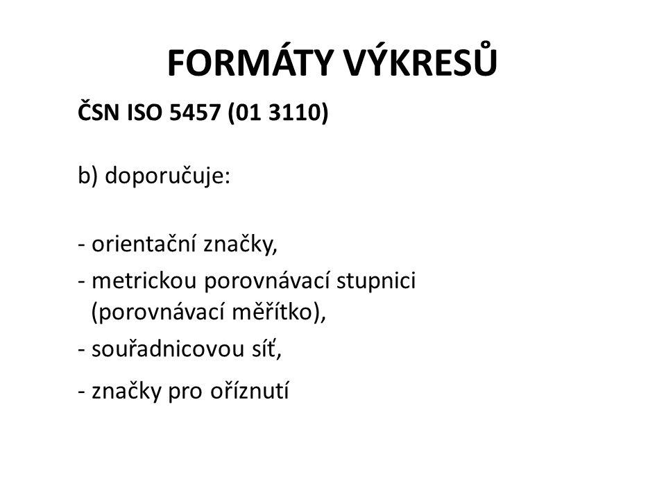 FORMÁTY VÝKRESŮ ČSN ISO 5457 (01 3110) b) doporučuje: