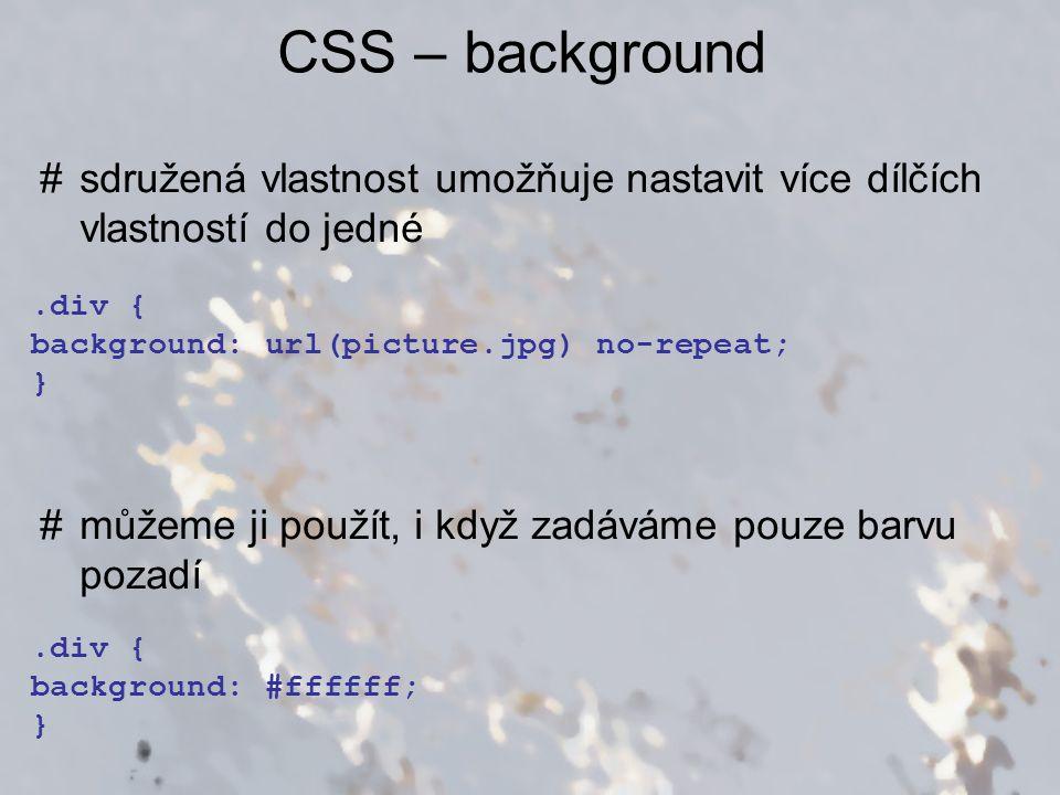 CSS – background sdružená vlastnost umožňuje nastavit více dílčích vlastností do jedné. můžeme ji použít, i když zadáváme pouze barvu pozadí.