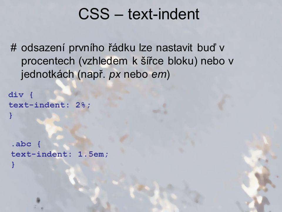 CSS – text-indent odsazení prvního řádku lze nastavit buď v procentech (vzhledem k šířce bloku) nebo v jednotkách (např. px nebo em)