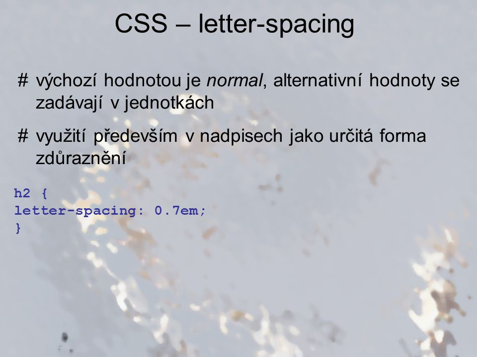 CSS – letter-spacing výchozí hodnotou je normal, alternativní hodnoty se zadávají v jednotkách.