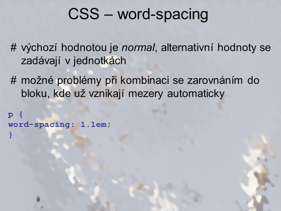 CSS – word-spacing výchozí hodnotou je normal, alternativní hodnoty se zadávají v jednotkách.