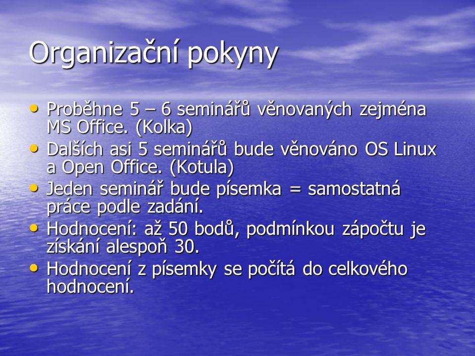 Organizační pokyny Proběhne 5 – 6 seminářů věnovaných zejména MS Office. (Kolka)