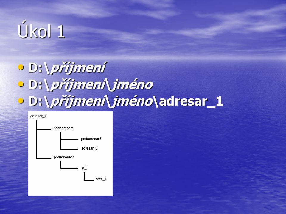 Úkol 1 D:\příjmení D:\příjmení\jméno D:\příjmení\jméno\adresar_1