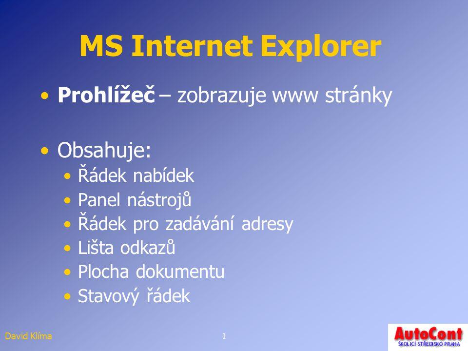 MS Internet Explorer Prohlížeč – zobrazuje www stránky Obsahuje: