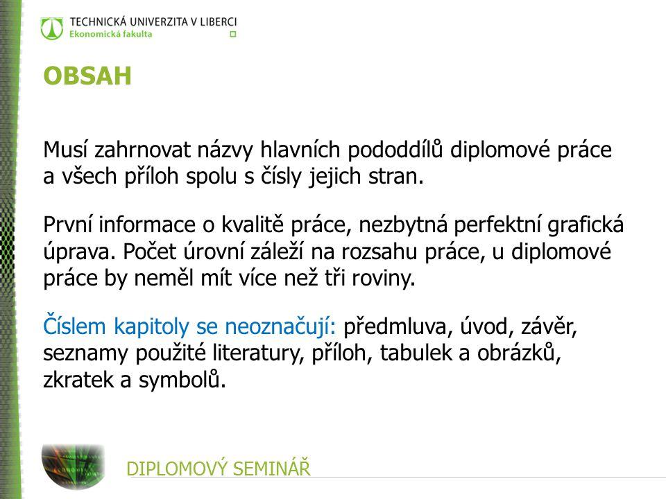 OBSAH Musí zahrnovat názvy hlavních pododdílů diplomové práce a všech příloh spolu s čísly jejich stran.