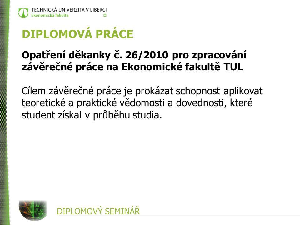 DIPLOMOVÁ PRÁCE Opatření děkanky č. 26/2010 pro zpracování závěrečné práce na Ekonomické fakultě TUL.