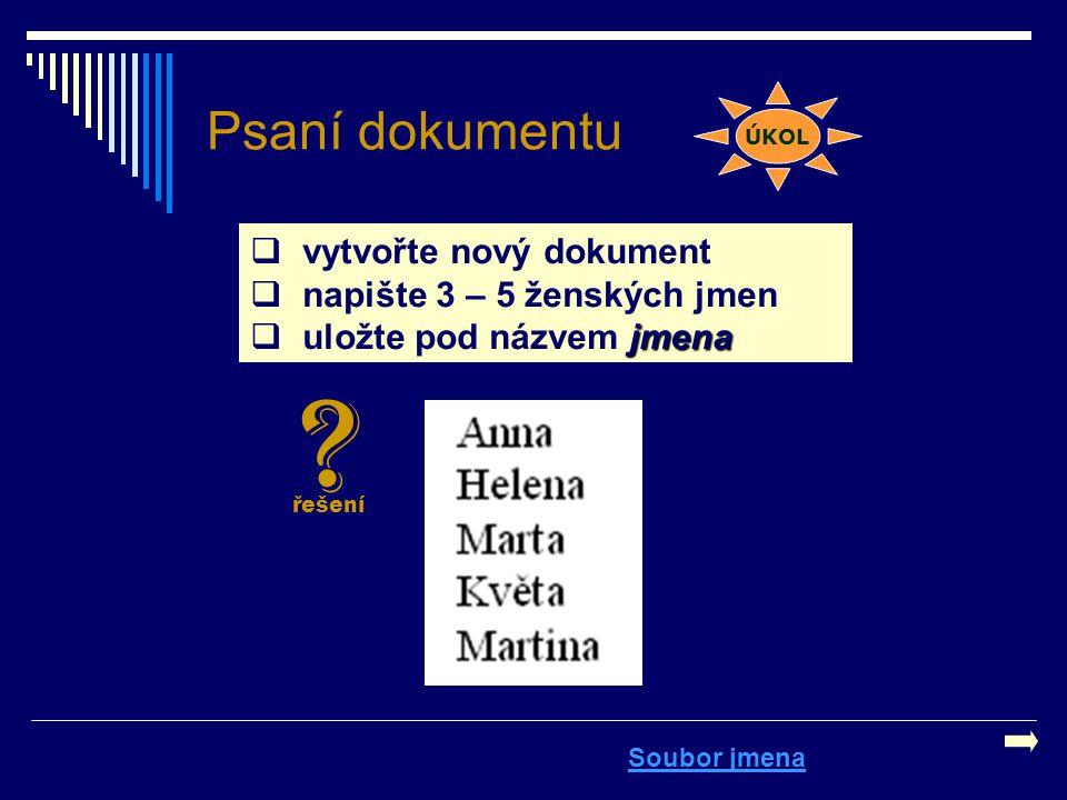 Psaní dokumentu vytvořte nový dokument napište 3 – 5 ženských jmen