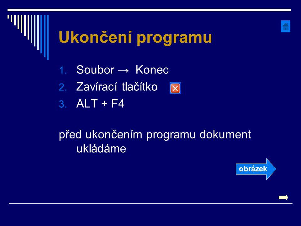 Ukončení programu Soubor → Konec Zavírací tlačítko ALT + F4