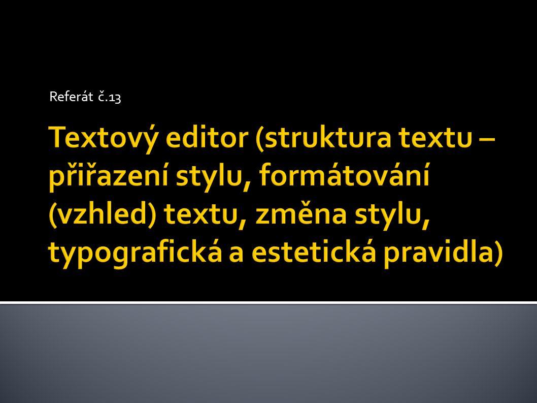 Referát č.13 Textový editor (struktura textu – přiřazení stylu, formátování (vzhled) textu, změna stylu, typografická a estetická pravidla)