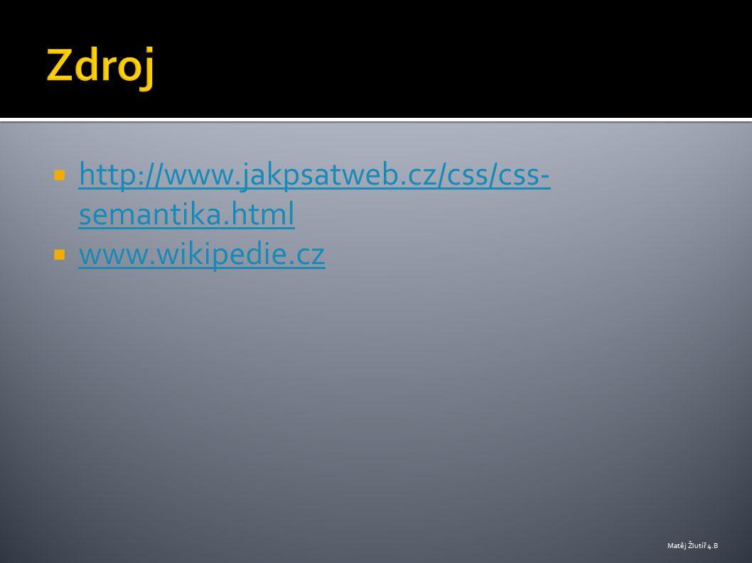 Zdroj http://www.jakpsatweb.cz/css/css-semantika.html www.wikipedie.cz