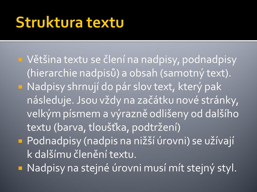 Struktura textu Většina textu se člení na nadpisy, podnadpisy (hierarchie nadpisů) a obsah (samotný text).