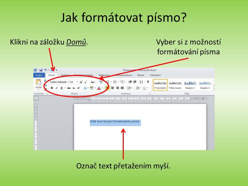Jak formátovat písmo Klikni na záložku Domů.